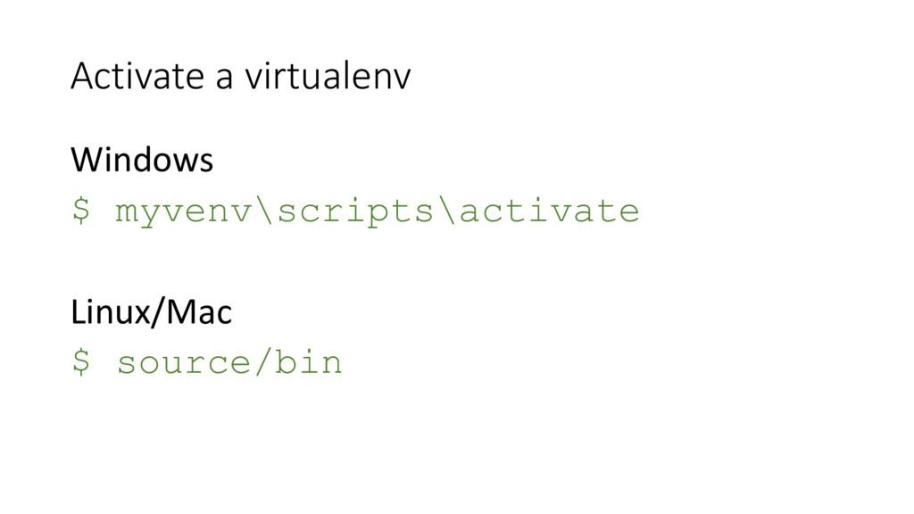 Activate a virtualenv Windows $ myvenv\scripts\...