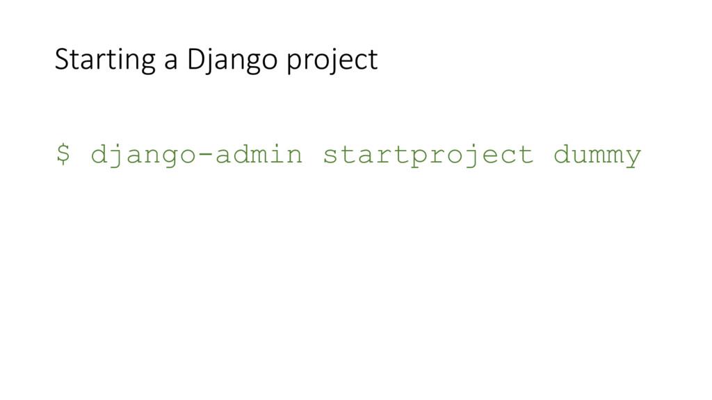 Starting a Django project $ django-admin startp...