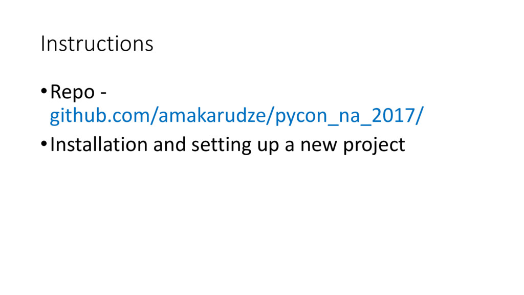 Instructions •Repo - github.com/amakarudze/pyco...