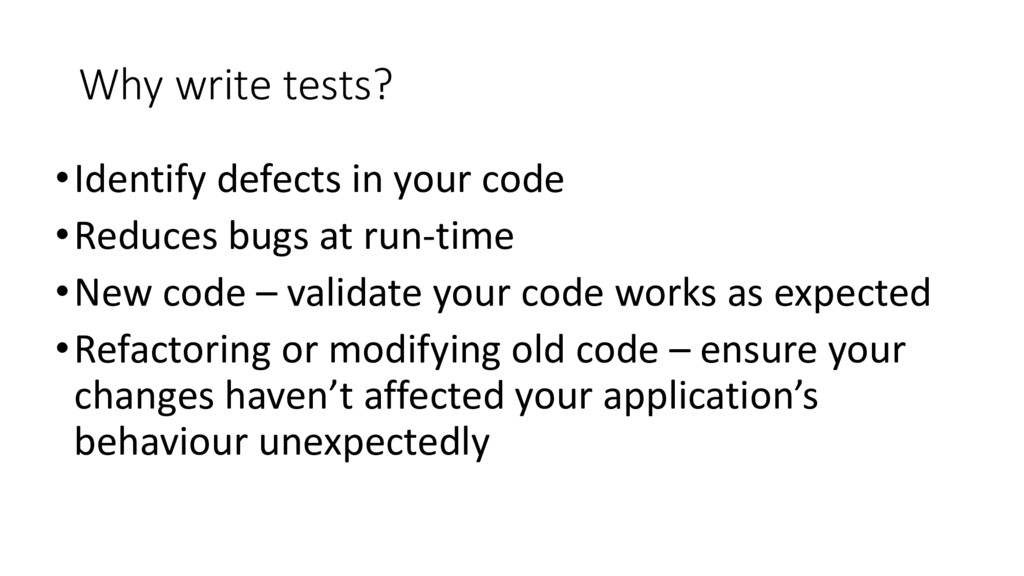 Why write tests? •Identify defects in your code...