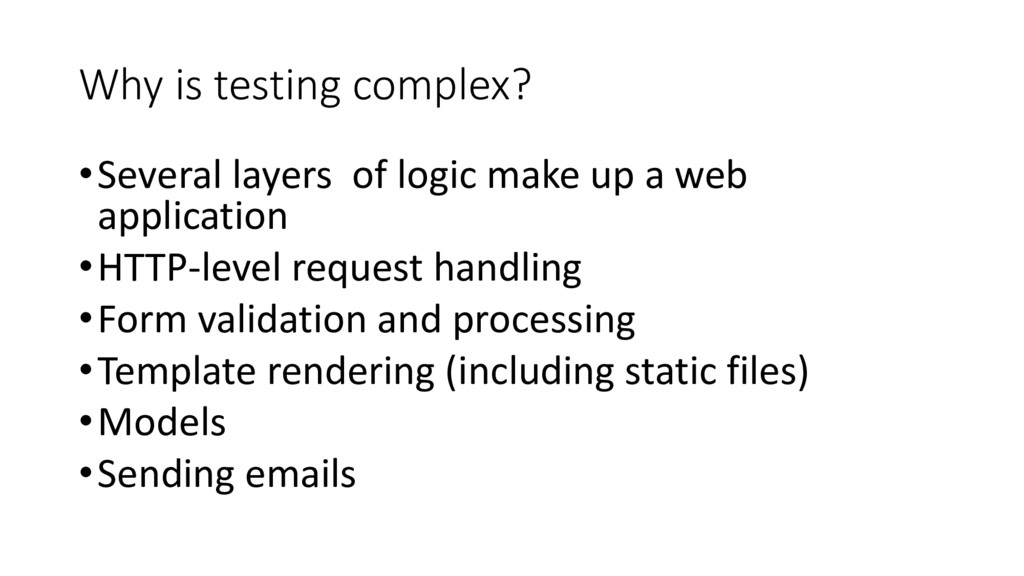 Why is testing complex? •Several layers of logi...