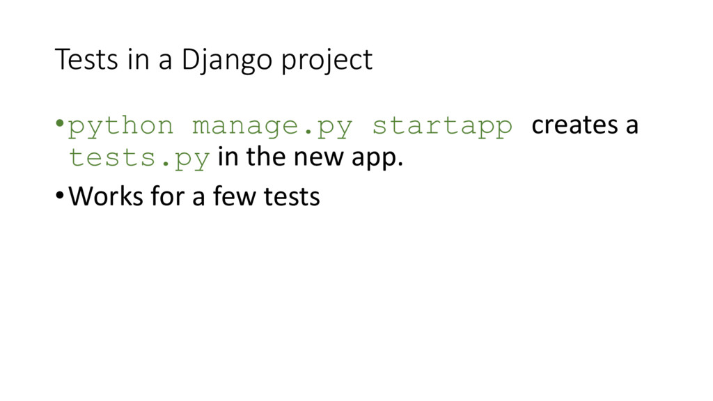 Tests in a Django project •python manage.py sta...