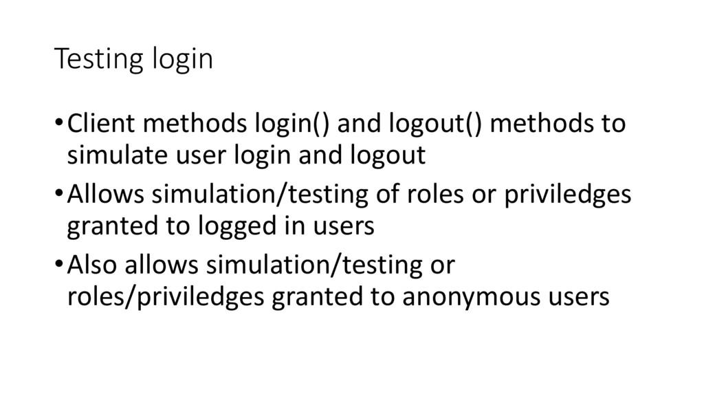 Testing login •Client methods login() and logou...