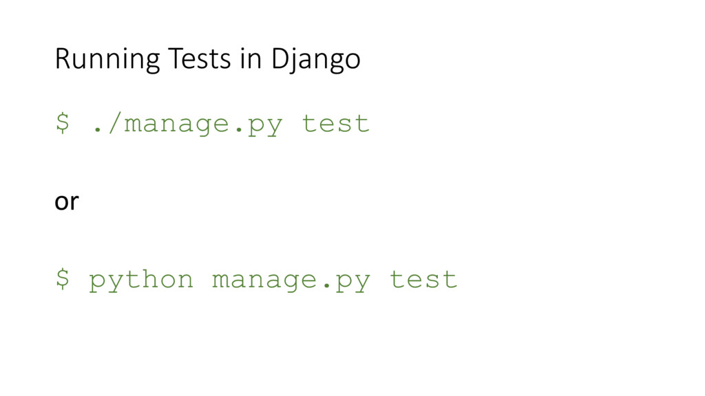 Running Tests in Django $ ./manage.py test or $...