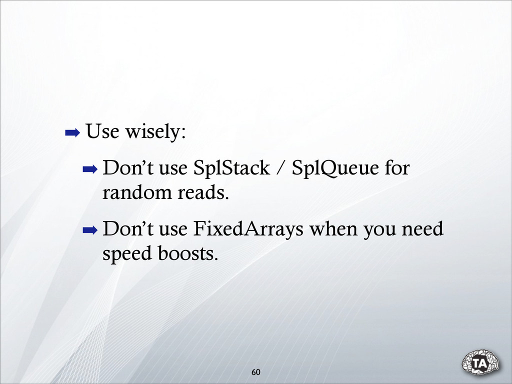 60 ➡ Use wisely: ➡ Don't use SplStack / SplQueu...
