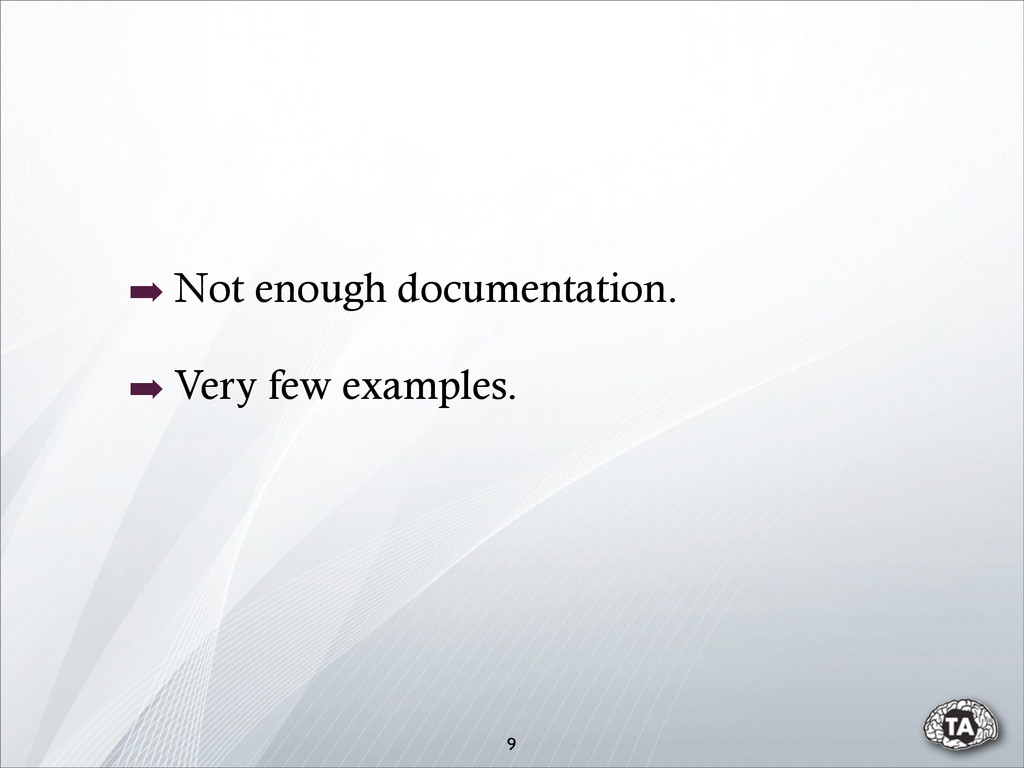 ➡ Not enough documentation. ➡ Very few examples...