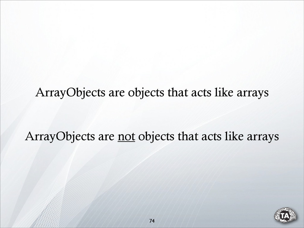 74 ArrayObjects are not objects that acts like ...