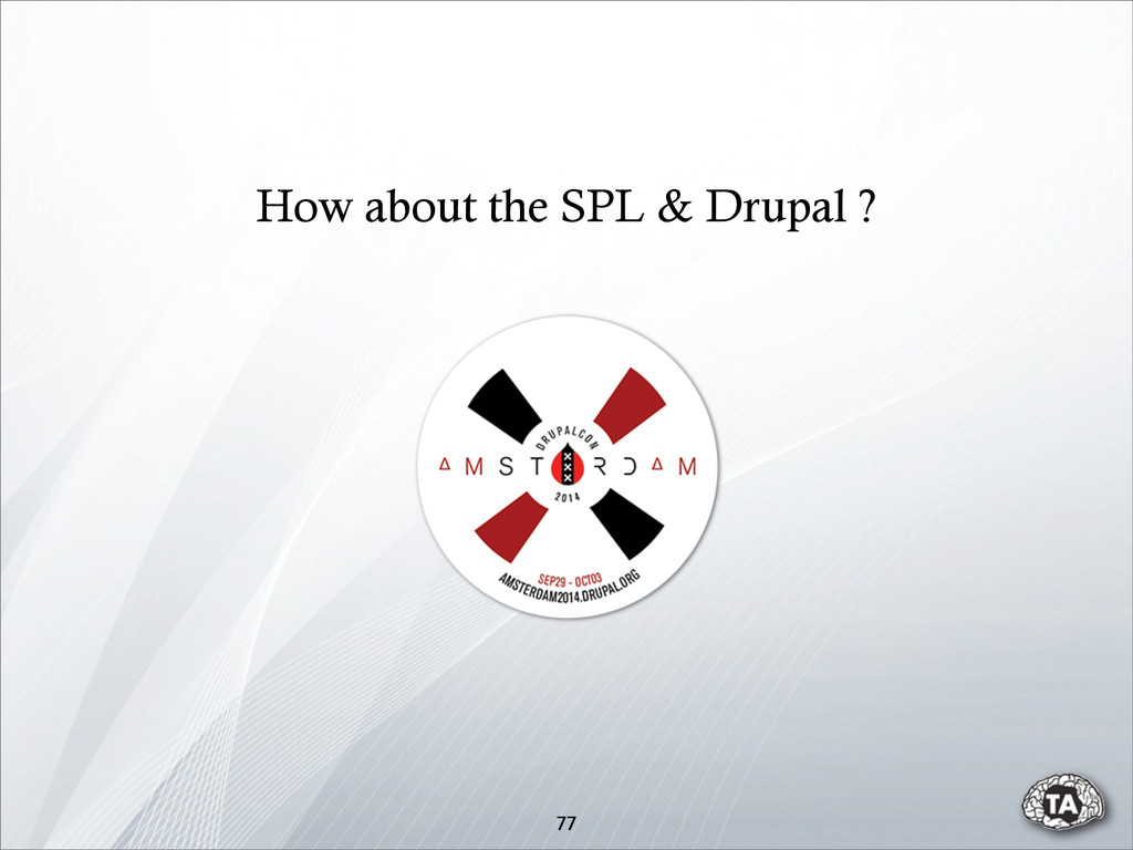 77 How about the SPL & Drupal ?