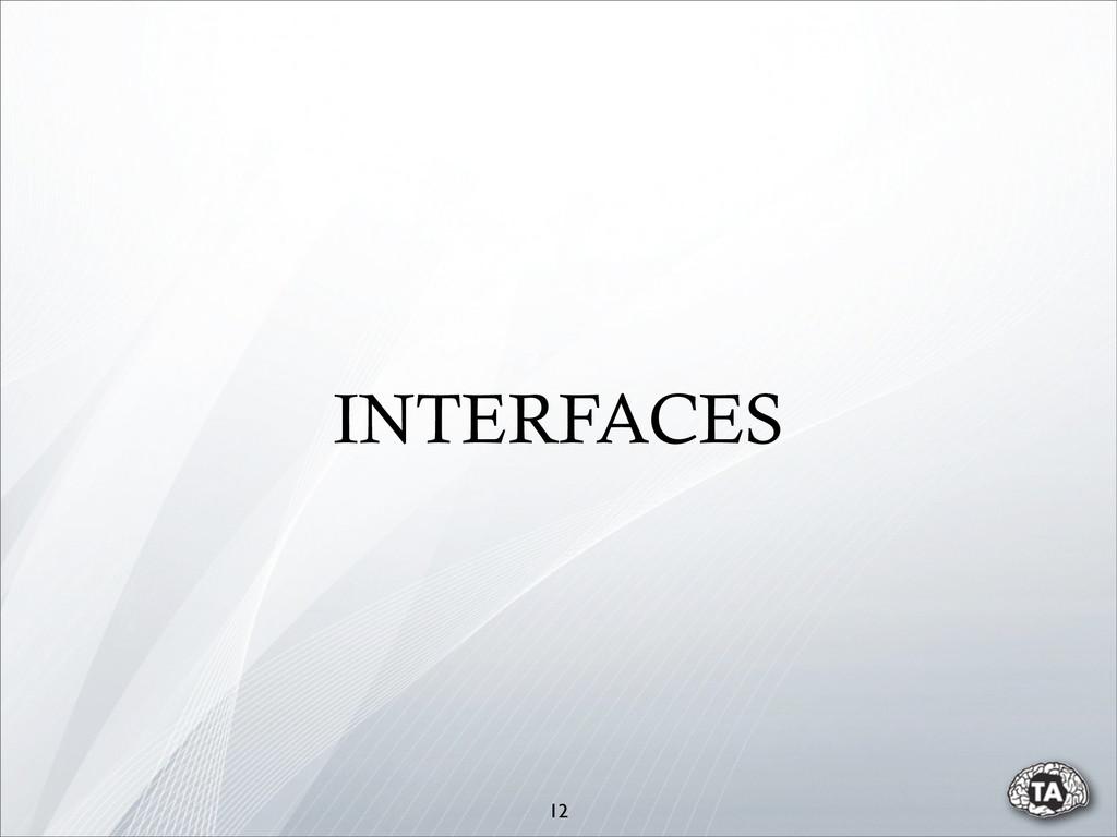 12 INTERFACES