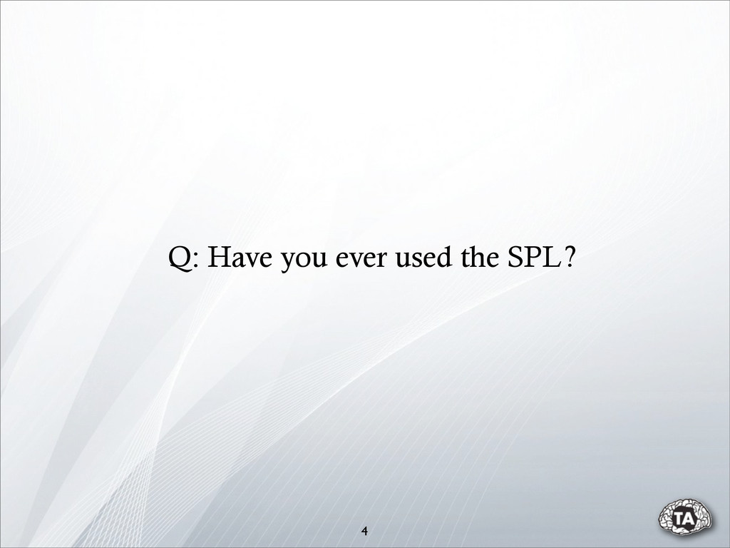 4 Q: Have you ever used the SPL?