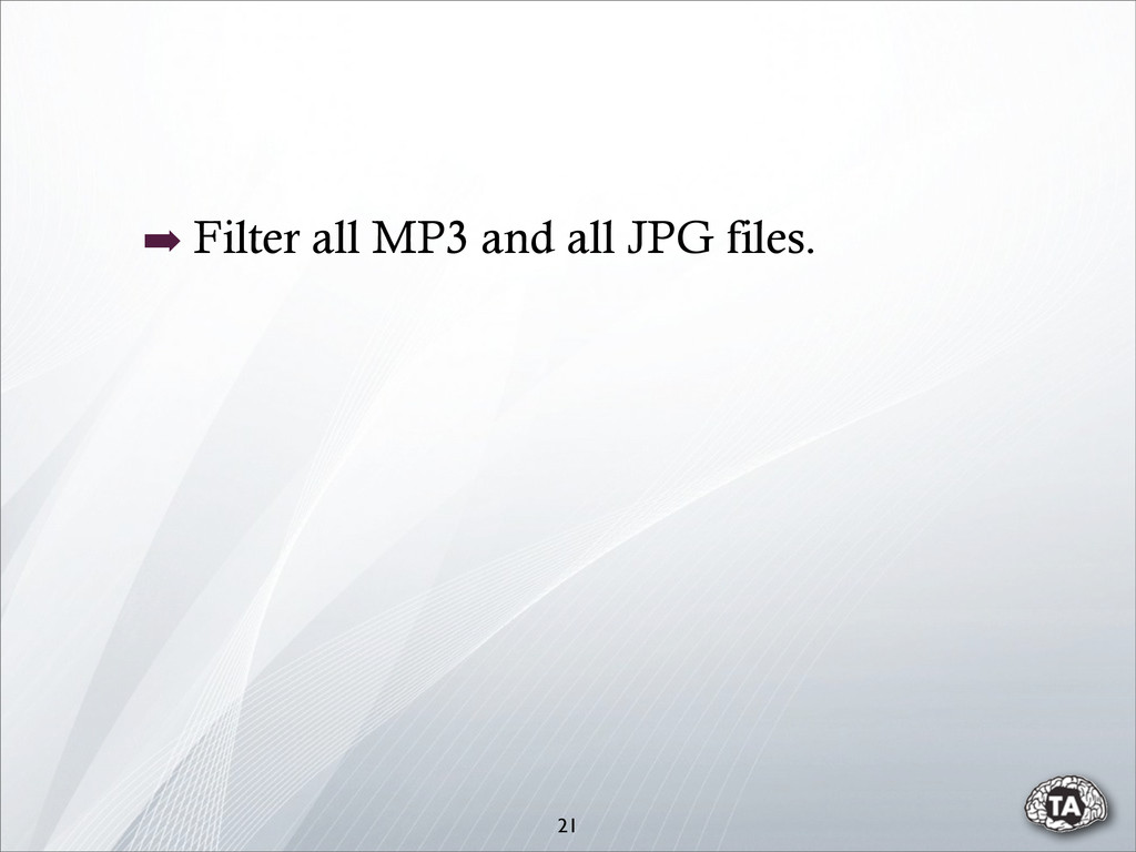 ➡ Filter all MP3 and all JPG files. 21