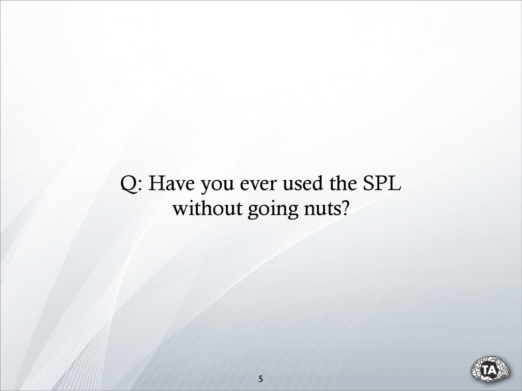 5 Q: Have you ever used the SPL without going n...