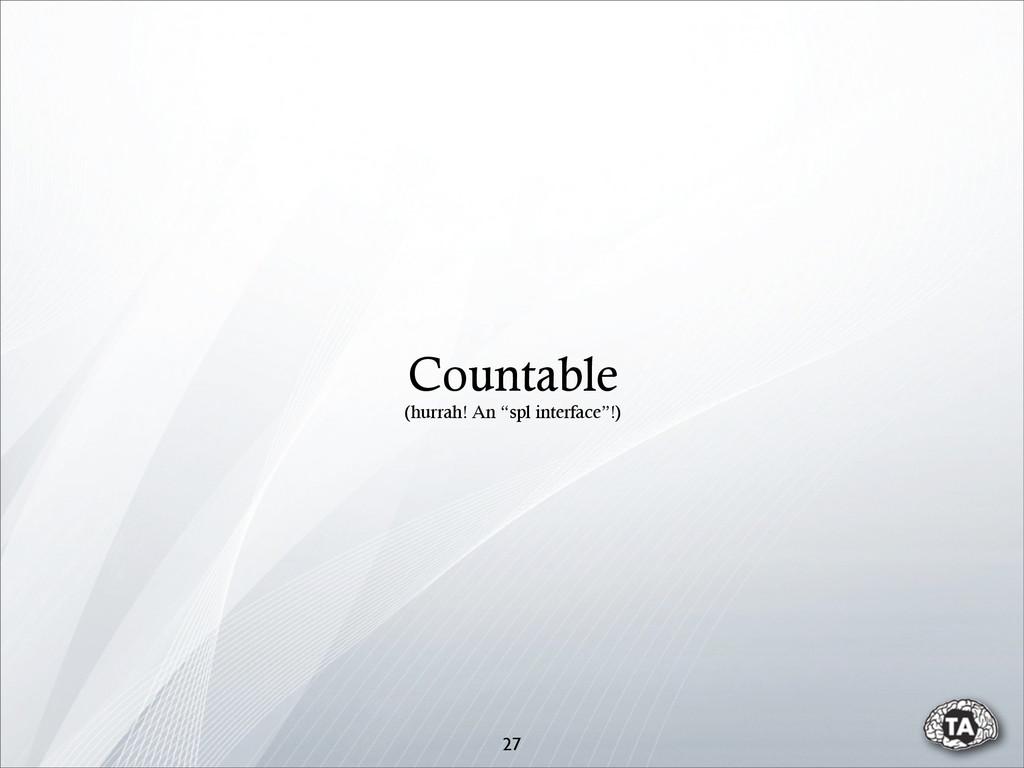 """27 Countable (hurrah! An """"spl interface""""!)"""
