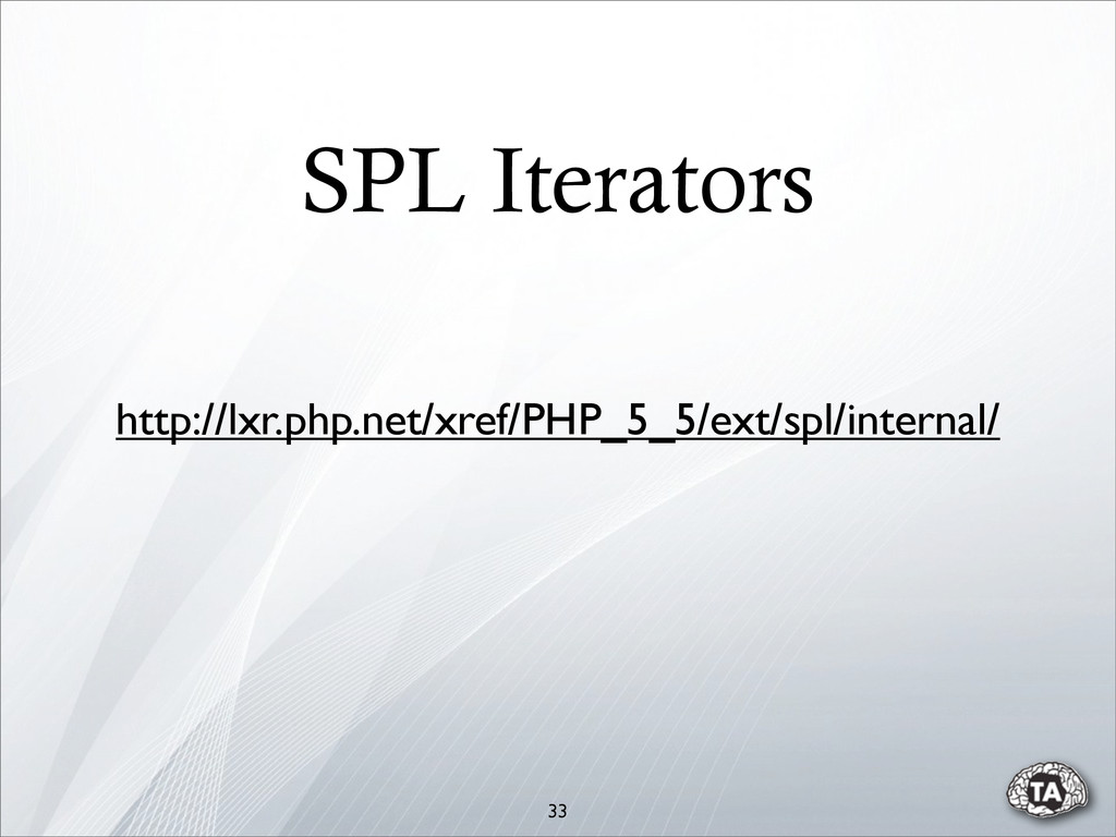 SPL Iterators 33 http://lxr.php.net/xref/PHP_5_...