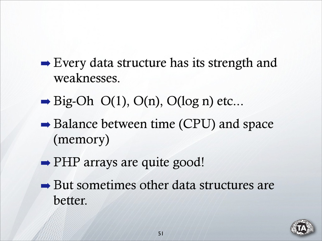 51 ➡ Every data structure has its strength and ...