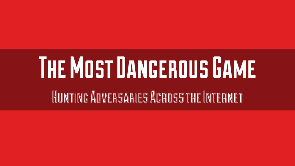 The Most Dangerous Game Hunting Adversaries Acr...