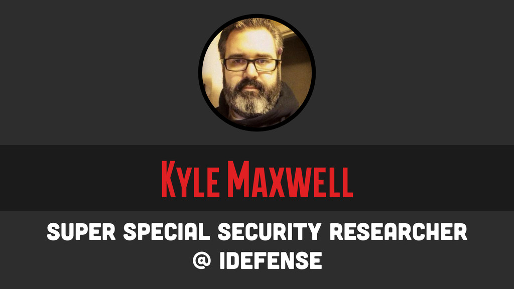 Kyle Maxwell Super Special Security Researcher ...