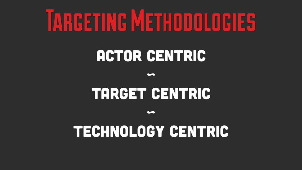 Targeting Methodologies Actor Centric ~ Target ...