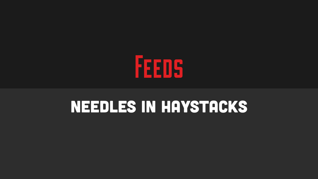Feeds Needles in Haystacks