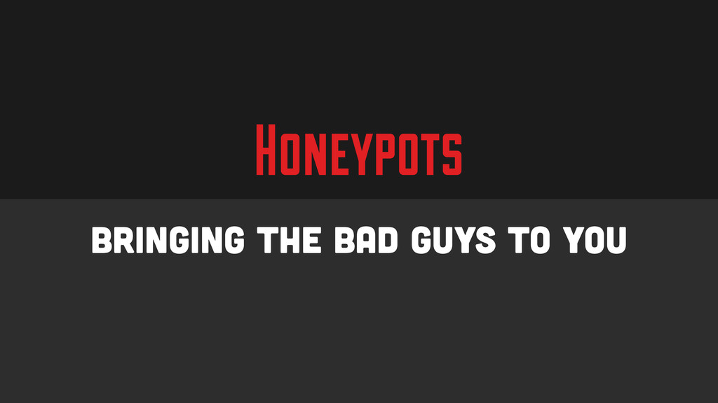 Honeypots Bringing the Bad Guys to You