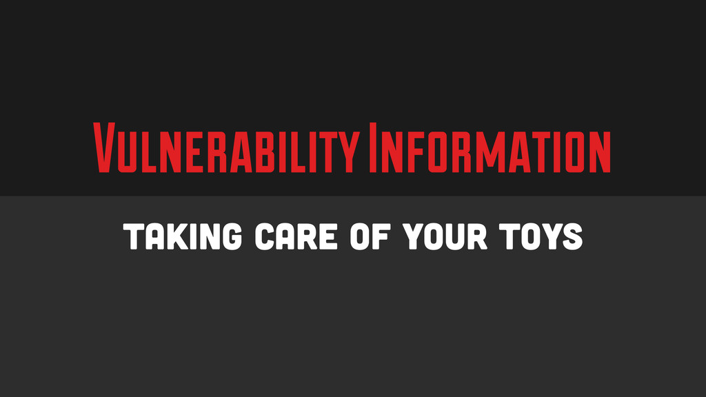 Vulnerability Information Taking care of your T...