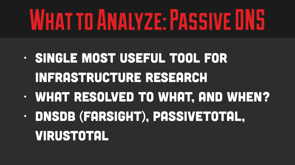 What to Analyze: Passive DNS • Single most usef...