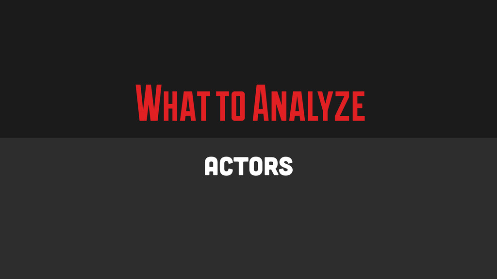 What to Analyze Actors