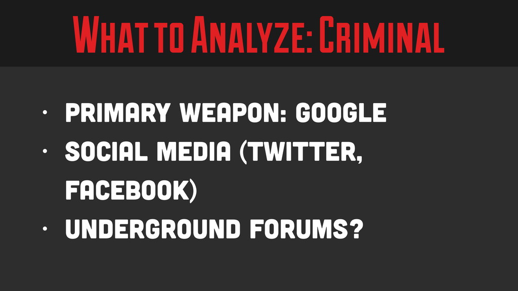 What to Analyze: Criminal • Primary Weapon: Goo...