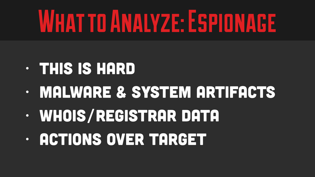 What to Analyze: Espionage • This is hard • Mal...