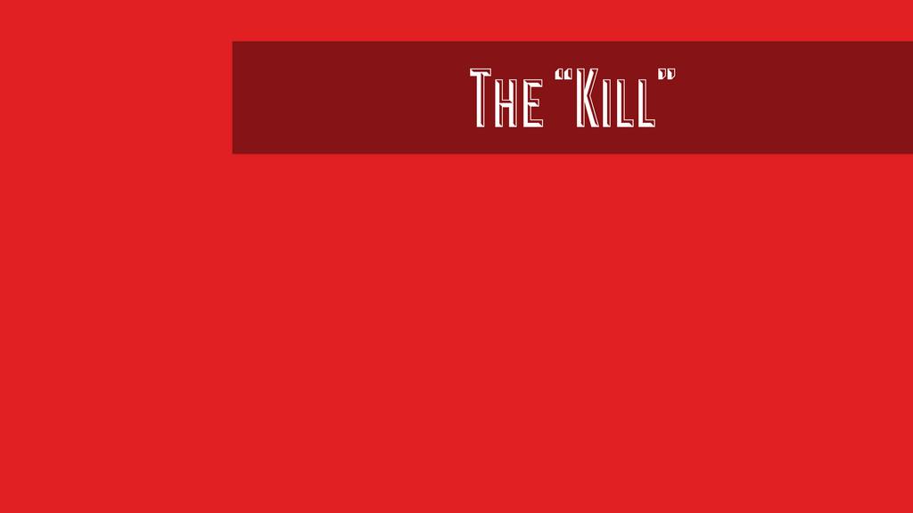 """The """"Kill"""""""