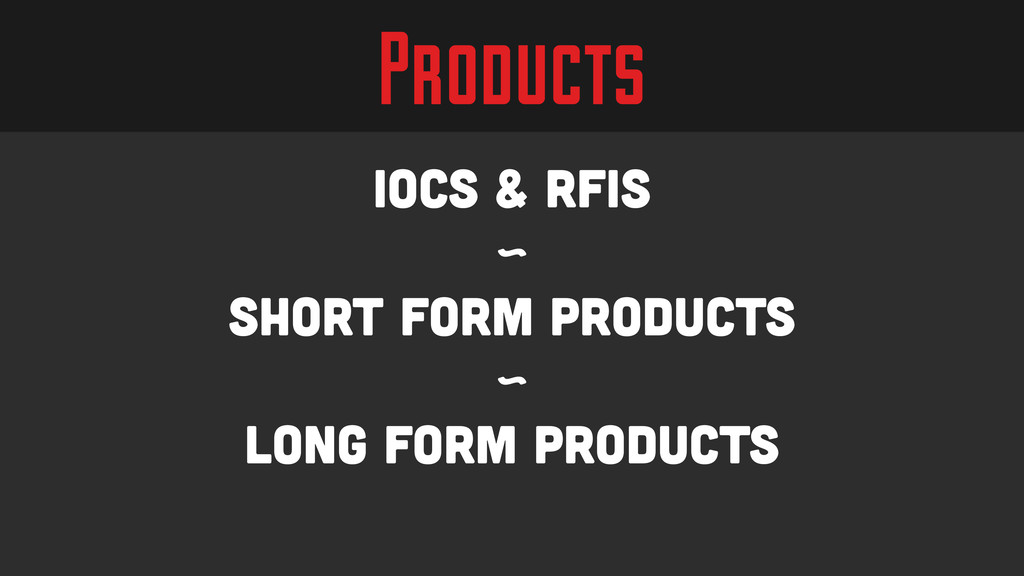 Products IOCs & RFIs ~ Short Form Products ~ Lo...