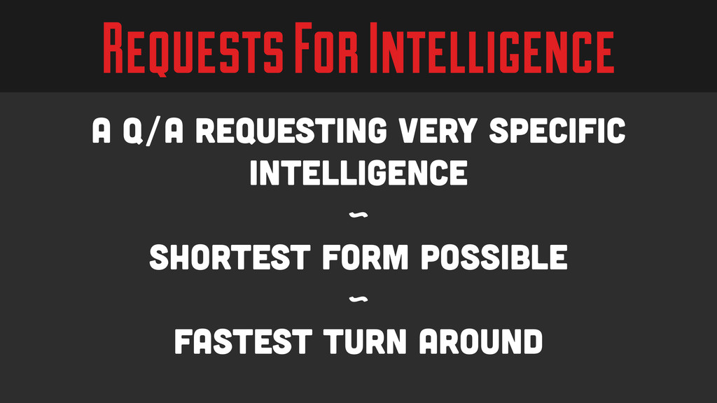 Requests For Intelligence A Q/A requesting very...