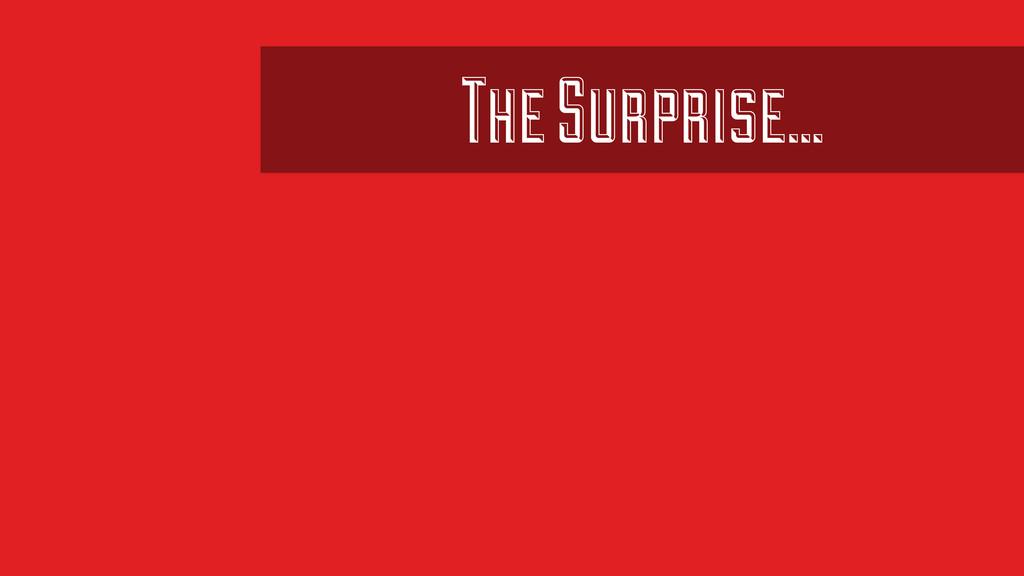The Surprise…