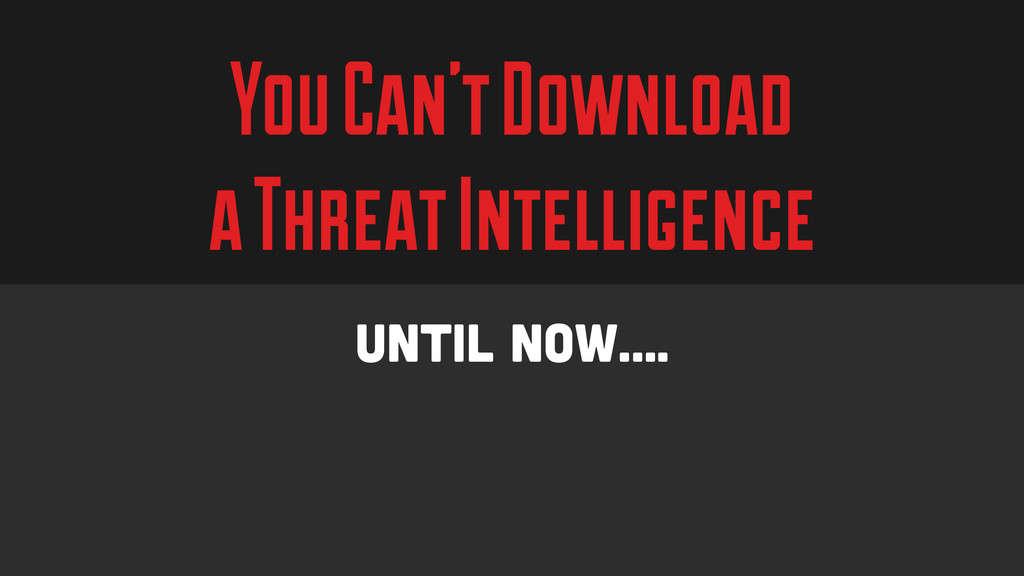 You Can't Download a Threat Intelligence Until ...