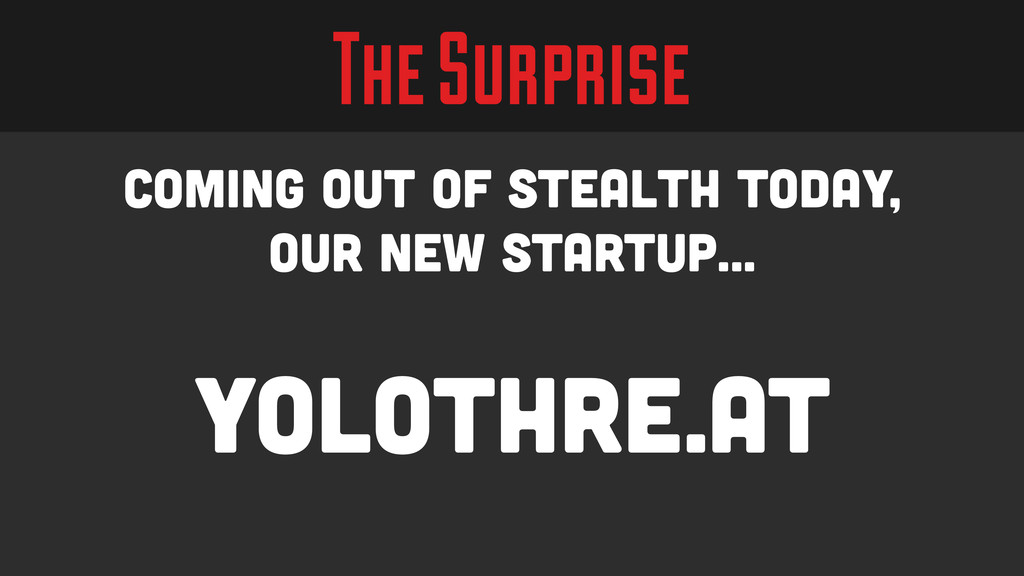The Surprise Coming out of Stealth Today, our n...