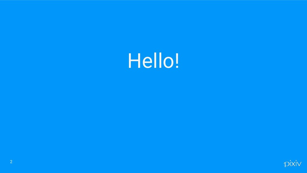 Hello! 2