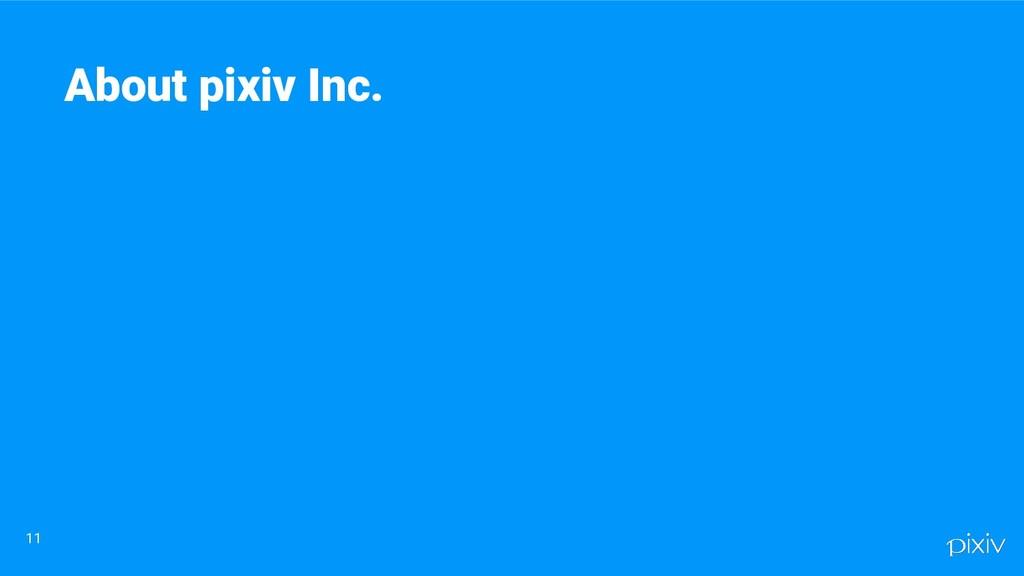 11 About pixiv Inc.