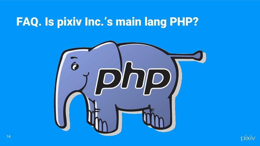 14 FAQ. Is pixiv Inc.'s main lang PHP?