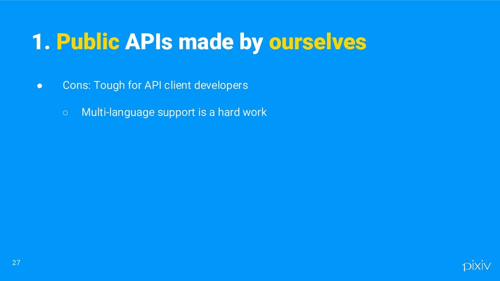 ● Cons: Tough for API client developers ○ Multi...