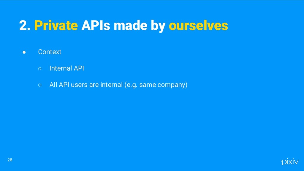 ● Context ○ Internal API ○ All API users are in...