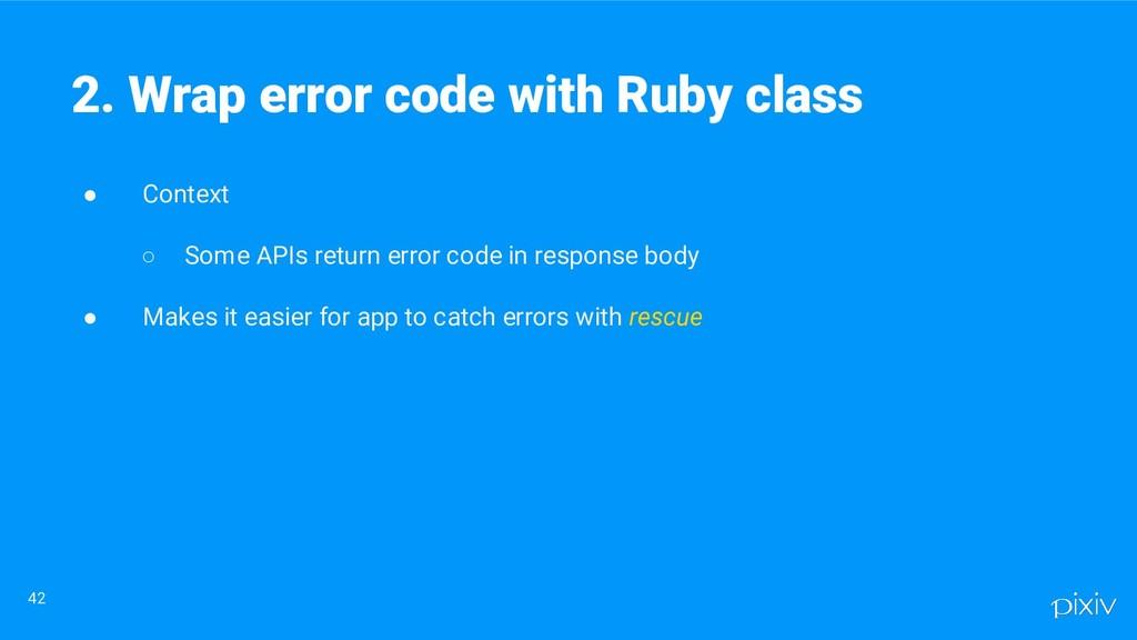 ● Context ○ Some APIs return error code in resp...