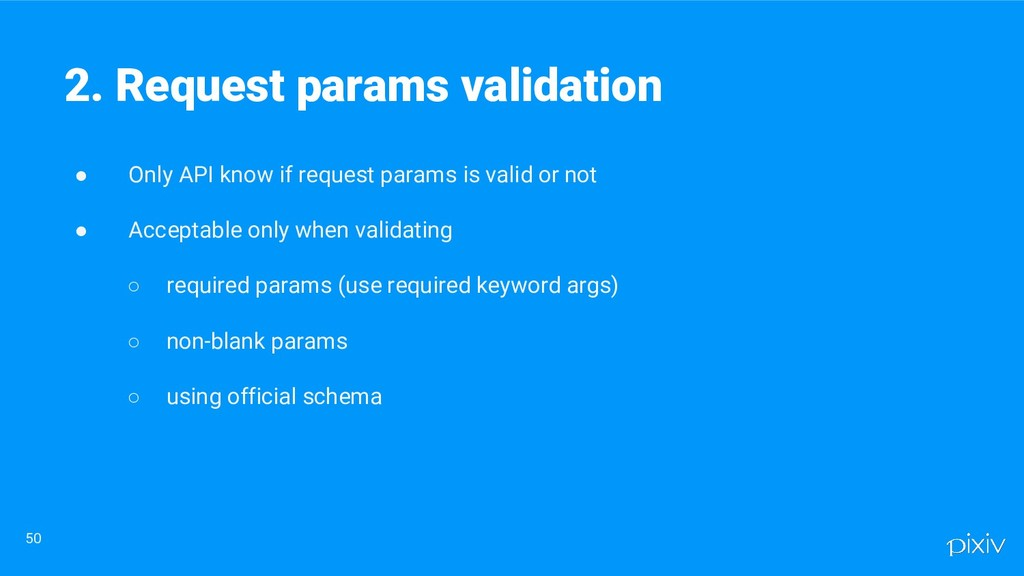 ● Only API know if request params is valid or n...