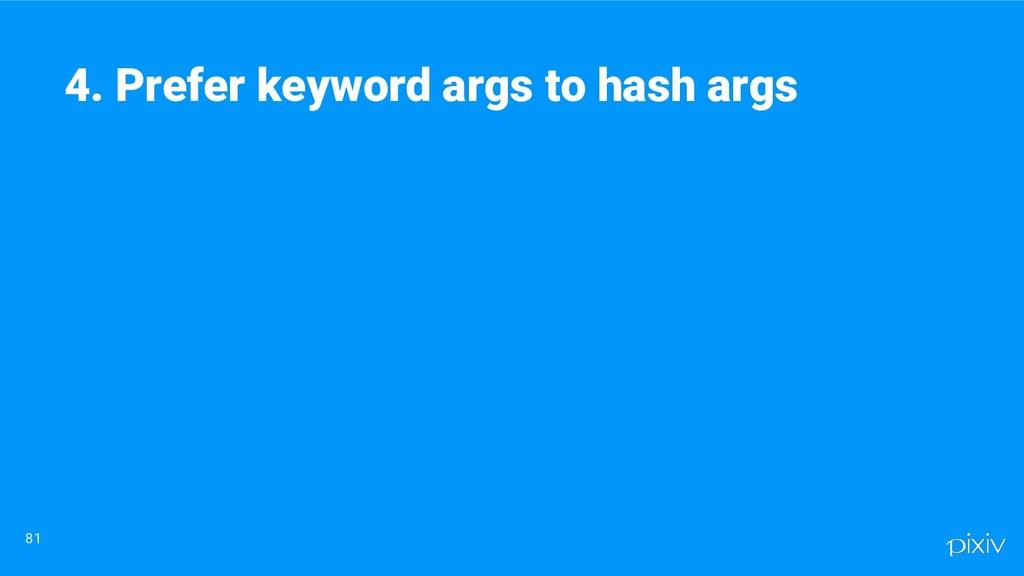 81 4. Prefer keyword args to hash args