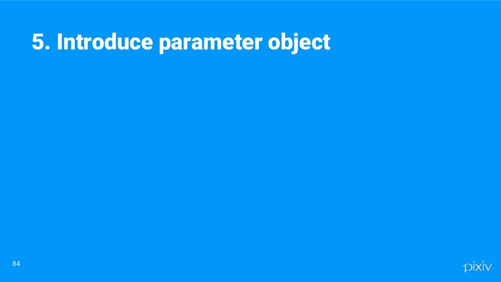 84 5. Introduce parameter object