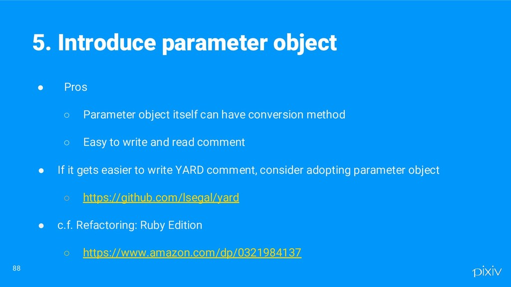 ● Pros ○ Parameter object itself can have conve...