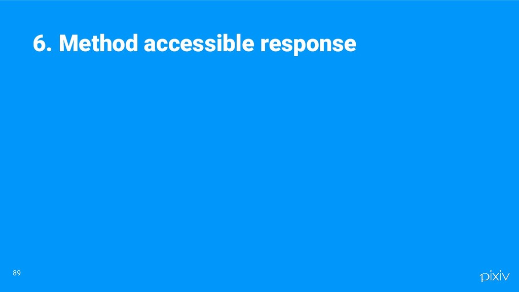 89 6. Method accessible response