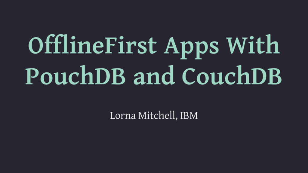 OfflineFirst Apps With PouchDB and CouchDB Lorn...