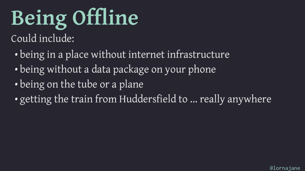 Being Offline Could include: • being in a place...
