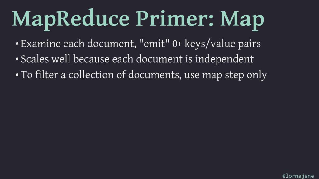 MapReduce Primer: Map • Examine each document, ...
