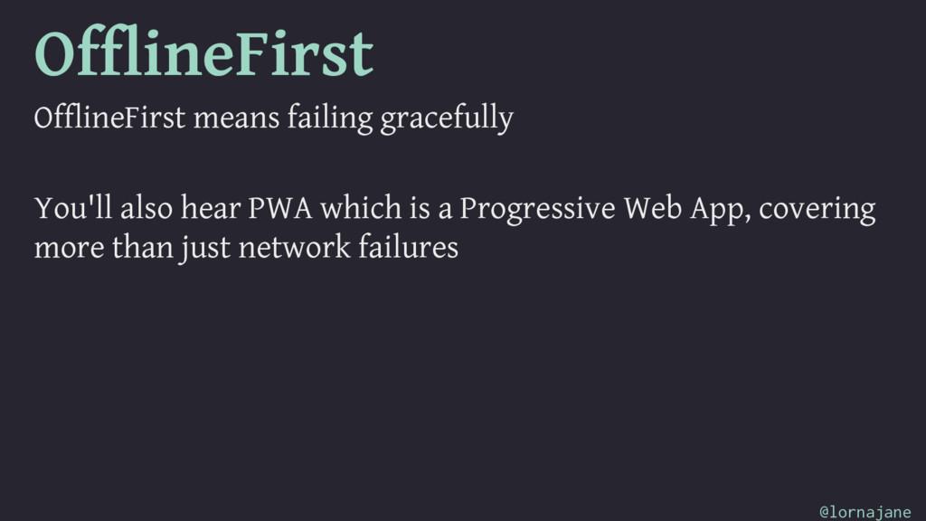 OfflineFirst OfflineFirst means failing gracefu...